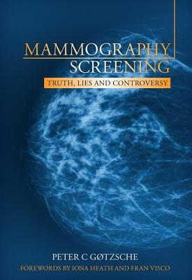 Mammography Screening: Truth, Lies and Controversy - Gotzsche, Peter C.