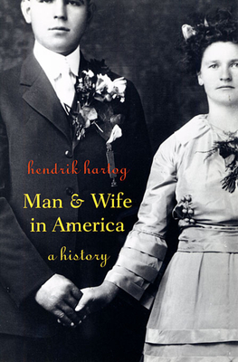 Man and Wife in America: A History - Hartog, Hendrik