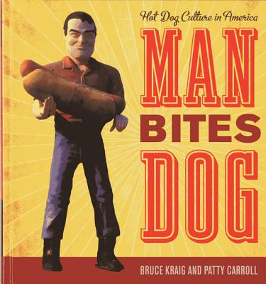Man Bites Dog: Hot Dog Culture in America - Kraig, Bruce, and Carroll, Patty