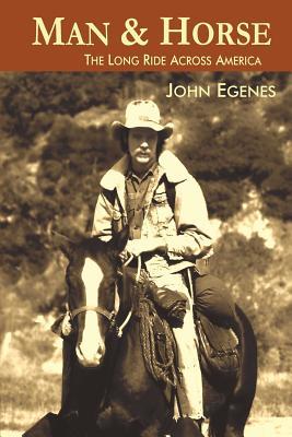 Man & Horse: The Long Ride Across America - Egenes, John