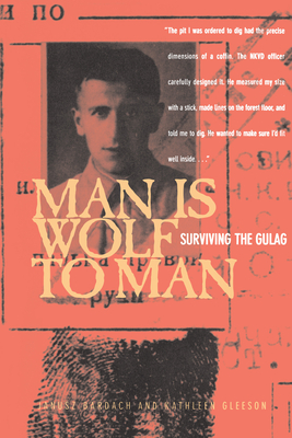 Man Is Wolf to Man: Surviving the Gulag - Bardach, Janusz, MD
