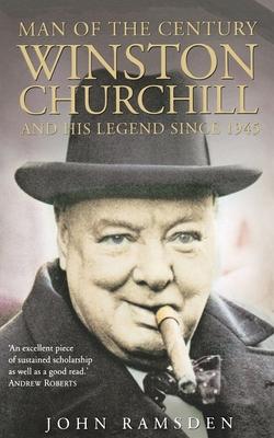Man of the Century: Winston Churchill and His Legend Since 1945 - Ramsden, John