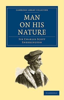 Man on His Nature - Sherrington, Charles Scott, Sir