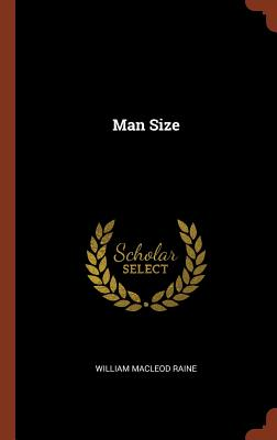 Man Size - Raine, William MacLeod