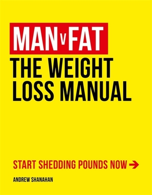 Man v Fat: The Weight-Loss Manual - Shanahan, Andrew