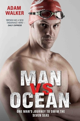 Man Vs Ocean: One Man's Journey to Swim the Seven Seas - Walker, Adam