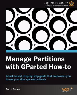 Manage Partitions with GParted How-to - Gedak, Curtis