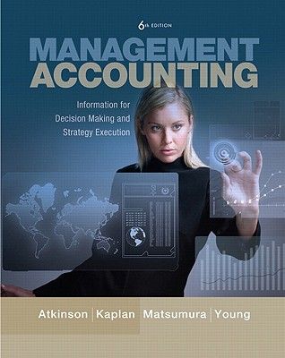 Management Accounting: Information for Decision-Making and Strategy Execution - Kaplan, Robert Steven, and Atkinson, Anthony A., and Matsumura, Ella Mae