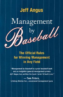 Management by Baseball: The Official Rules for Winning Management in Any Field - Angus, Jeff