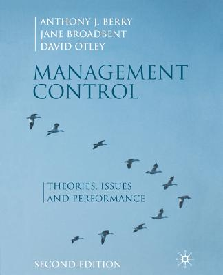 Management Control: Theories, Issues and Performance - Berry, Anthony J, and Broadbent, Jane, and Otley, David