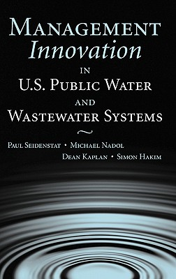 Management Innovation in U.S. Public Water and Wastewater Systems - Seidenstat, Paul (Editor)
