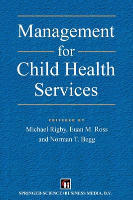 Management of Child Health Services - Begg, Norman T, and Rigby, Michael, and Ross, Euan M