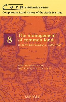 Management of Common Land in North West Europe 1500-1850 (Corn 8) - de Moor, M (Editor), and Shaw-Taylor, L (Editor), and Warde, P (Editor)