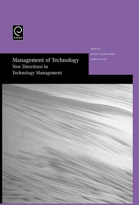 Management of Technology: New Directions in Technology Management - Selected Papers from the Thirteenth International Conference on Management of Technology - Sherif, Mostafa Hashem (Editor), and Khalil, Tarek M. (Editor)