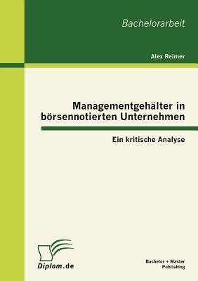 Managementgeh Lter in B Rsennotierten Unternehmen: Ein Kritische Analyse - Reimer, Alex