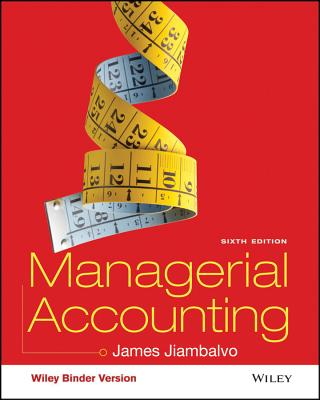 Managerial Accounting, Binder Ready Version - Jiambalvo, James, PhD