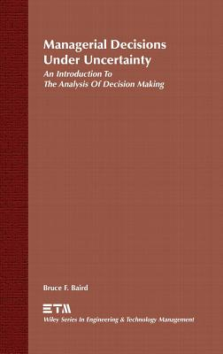 Managerial Decisions Under Uncertainty: An Introduction to the Analysis of Decision Making - Baird, Bruce F