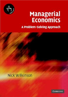 Managerial Economics: A Problem-Solving Approach - Wilkinson, Nick