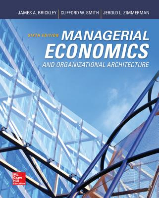 Managerial Economics & Organizational Architecture - Brickley, James, and Smith, Clifford, and Zimmerman, Jerold