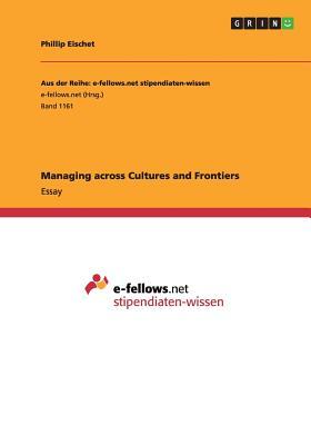 Managing Across Cultures and Frontiers - Eischet, Phillip