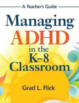 Managing ADHD in the K-8 Classroom - Flick, Grad L (Editor)