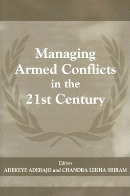 Managing Armed Conflicts in the 21st Century - Adebajo, Adekeye (Editor), and Sriram, Chandra Lekha (Editor)