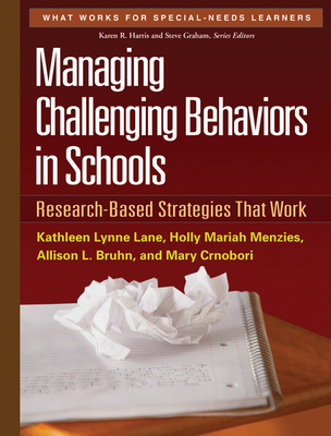 Managing Challenging Behaviors in Schools: Research-Based Strategies That Work - Lane, Kathleen Lynne, PhD