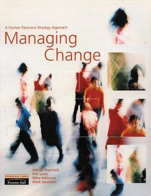 Managing Change: A Human Resource Strategy Approach - Thornhill, Adrian, and Lewis, Phil, and Saunders, Mark