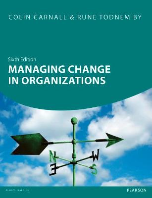 Managing Change in Organizations 6th edn - Carnall, Colin, and By, Rune Todnem