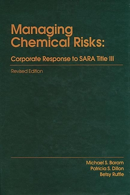Managing Chemical Risks: Corporate Response to SARA Title III - Baram, Michael S, and Dillon, Patricia