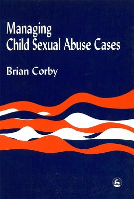 Managing Child Sexual Abuse Cases - Corby, Brian