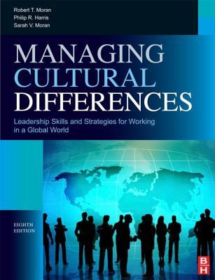 Managing Cultural Differences - Moran, Robert T, PH.D., and Harris, Philip R, PhD, and Moran, Sarah