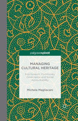 Managing Cultural Heritage: Ecomuseums, Community Governance, Social Accountability - Magliacani, M