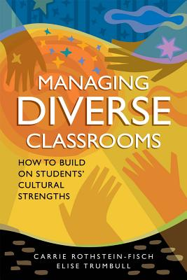 Managing Diverse Classrooms: How to Build on Students' Cultural Strengths - Rothstein-Fisch, Carrie