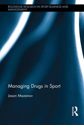 Managing Drugs in Sport - Mazanov, Jason, and O'Reilly, Norman