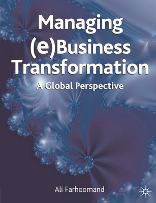 Managing (e)Business Transformation: A Global Perspective - Farhoomand, Ali, and Markus, M Lynne, Dr., and Gable, Guy