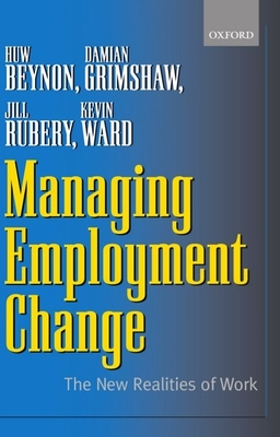 Managing Employment Change: The New Realities of Work - Grimshaw, Damian, and Beynon, Huw, and Rubery, Jill Etc