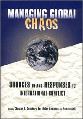 Managing Global Chaos: Sources of and Responses to International Conflict - Crocker, Chester A (Editor), and Aall, Pamela (Editor), and Hampson, Fen Osler (Editor)