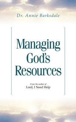 Managing God's Resources - Barksdale, Annie