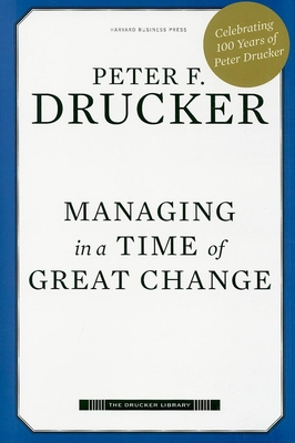 Managing in a Time of Great Change - Drucker, Peter F