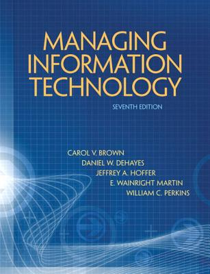 Managing Information Technology - Brown, Carol V., and DeHayes, Daniel W., and Hoffer, Jeffrey A.