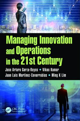 Managing Innovation and Operations in the 21st Century - Garza-Reyes, Jose Arturo, and Kumar, Vikas, and Lim, Ming K.