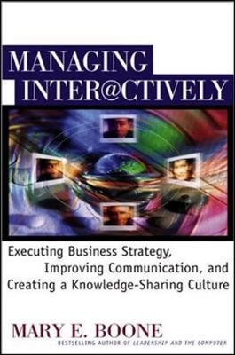 Managing Interactively: Executing Business Strategy, Improving Communication, and Creating a Knowledge-Sharing Culture - Boone, Mary E