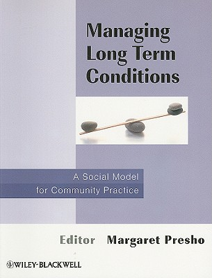 Managing Long Term Conditions: A Social Model for Community Practice - Presho, Margaret (Editor)