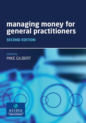 Managing Money for General Practitioners. Edited by Mike Gilbert - Gilbert, Mike