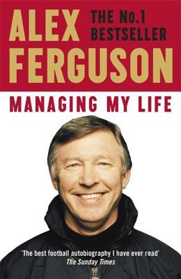 Managing My Life: My Autobiography - Ferguson, Alex