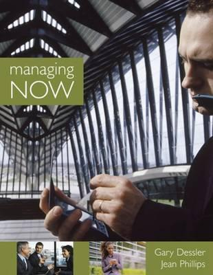 Managing Now! - Dessler, Gary, and Phillips, Jean