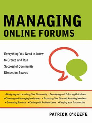 Managing Online Forums: Everything You Need to Know to Create and Run Successful Community Discussion Boards - O'Keefe, Patrick