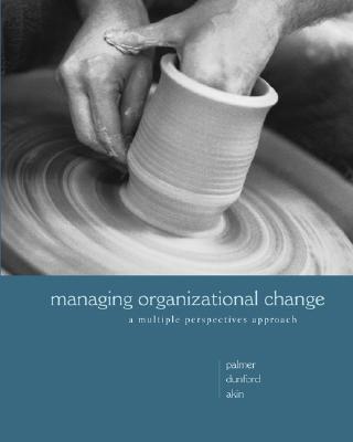 Managing Organizational Change - Palmer, Ian, Professor, and Dunford, Richard, and Akin, Gib