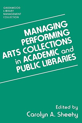 Managing Performing Arts Collections in Academic and Public Libraries - Sheehy, Carolyn A (Editor)